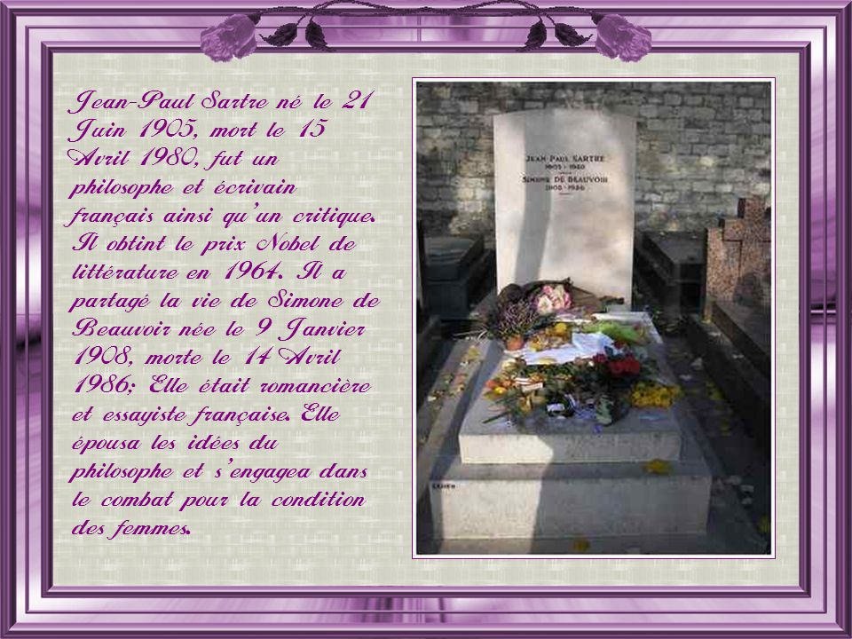 Jean-Paul Sartre né le 21 Juin 1905, mort le 15 Avril 1980, fut un philosophe et écrivain français ainsi quun critique.
