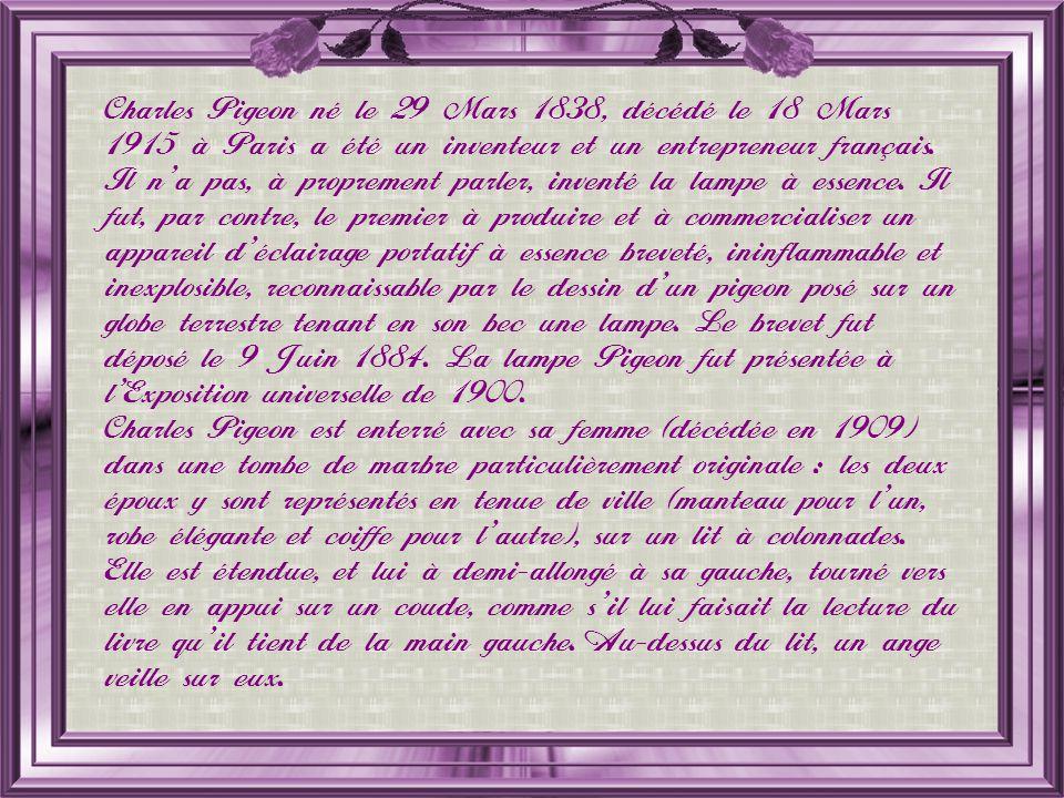 Charles Pigeon né le 29 Mars 1838, décédé le 18 Mars 1915 à Paris a été un inventeur et un entrepreneur français.