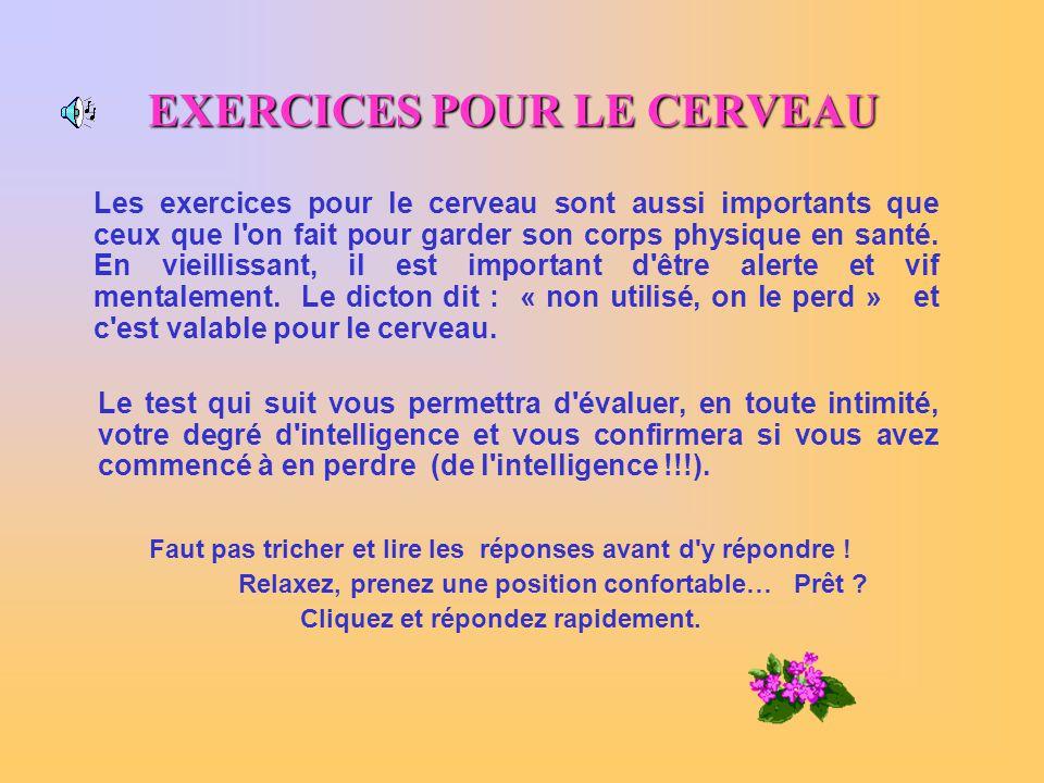 EXERCICES POUR LE CERVEAU Les exercices pour le cerveau sont aussi importants que ceux que l'on fait pour garder son corps physique en santé. En vieil