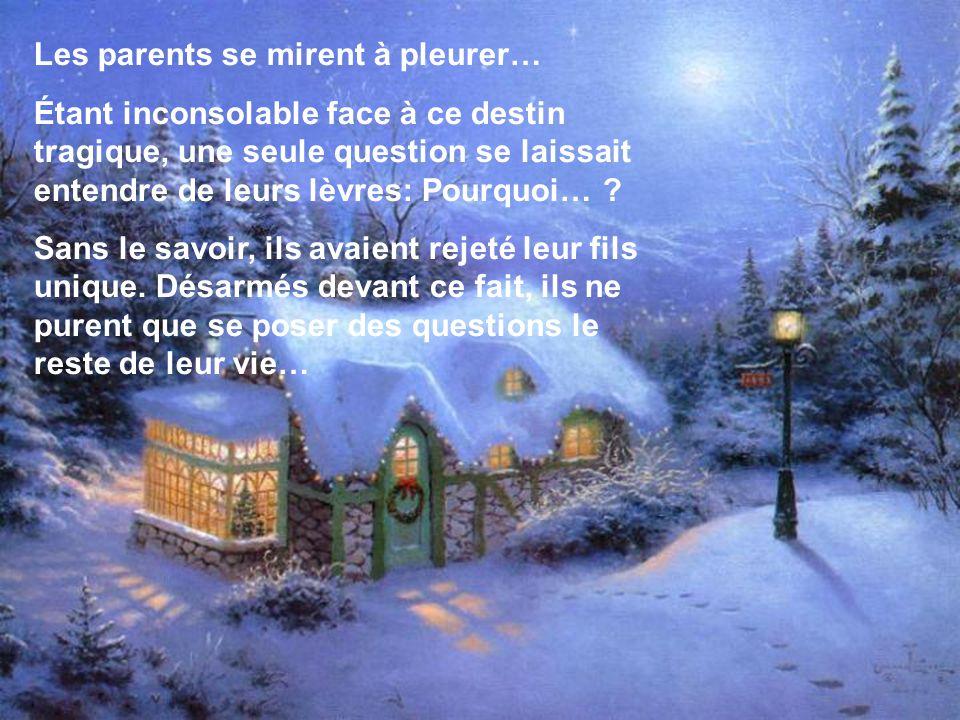 Les parents se mirent à pleurer… Étant inconsolable face à ce destin tragique, une seule question se laissait entendre de leurs lèvres: Pourquoi… .