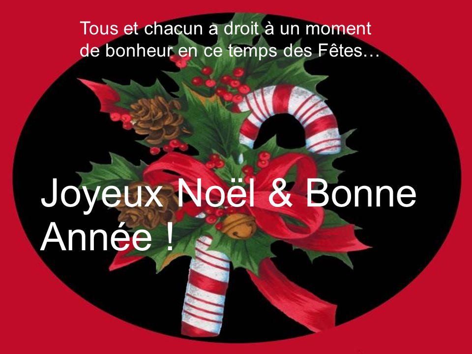Tous et chacun a droit à un moment de bonheur en ce temps des Fêtes… Joyeux Noël & Bonne Année !