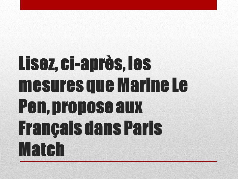 Lisez, ci-après, les mesures que Marine Le Pen, propose aux Français dans Paris Match