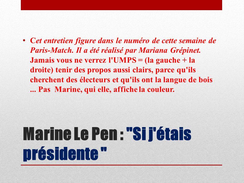 Marine Le Pen : Si j étais présidente Cet entretien figure dans le numéro de cette semaine de Paris-Match.