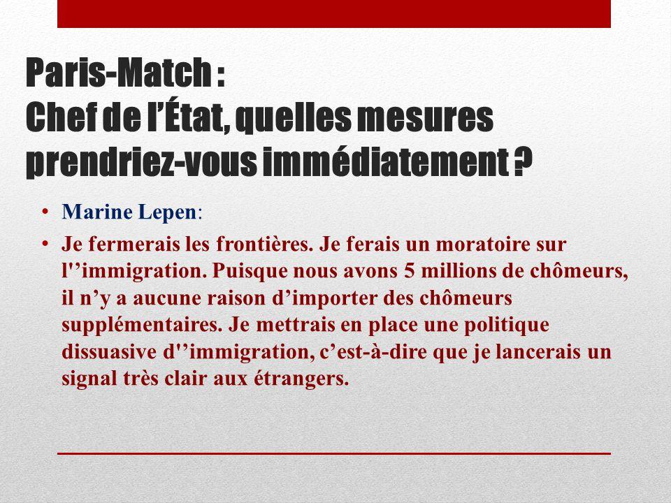 Paris-Match : Chef de lÉtat, quelles mesures prendriez-vous immédiatement .
