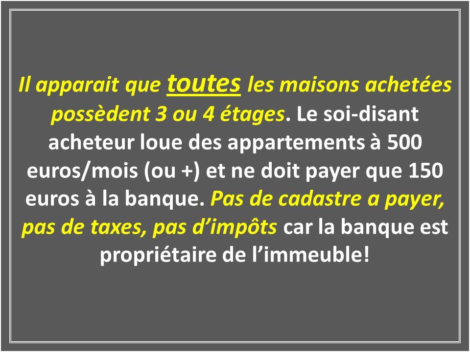 Mais …..après que lachat de la maison a été règlé par la banque, lacheteur peut louer 1,2,3,……appartements de celle-ci à 500 euro par mois, sans devoi