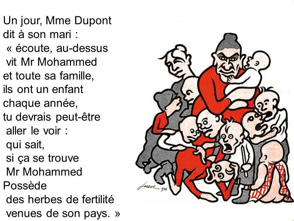 Un jour, Mme Dupont dit à son mari : « écoute, au-dessus vit Mr Mohammed et toute sa famille, ils ont un enfant chaque année, tu devrais peut-être all