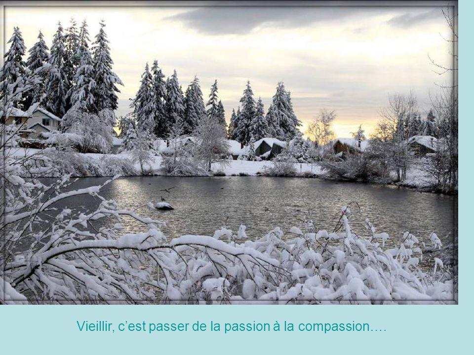 Vieillir, cest passer de la passion à la compassion….