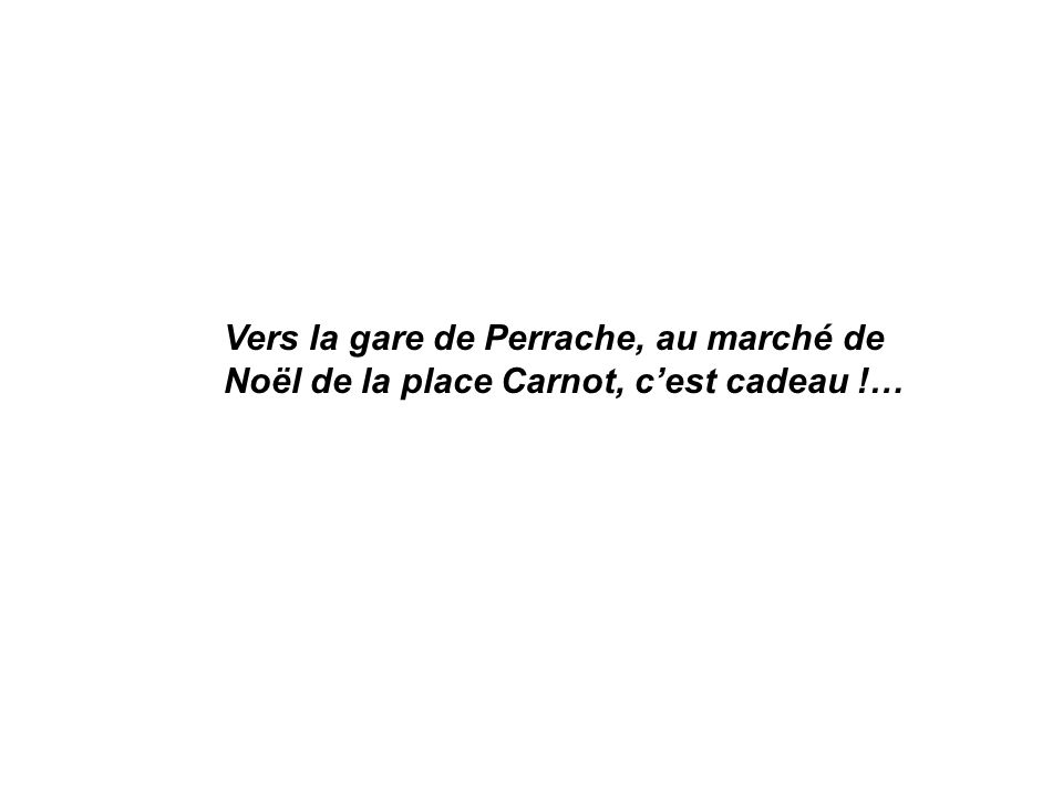 Vers la gare de Perrache, au marché de Noël de la place Carnot, cest cadeau !…