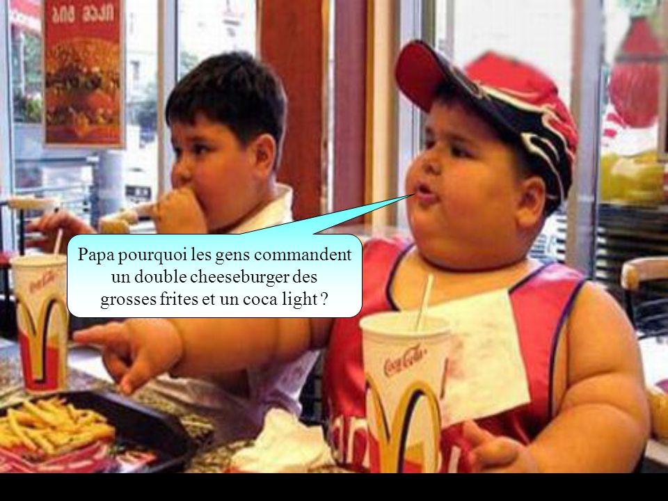Papa pourquoi les gens commandent un double cheeseburger des grosses frites et un coca light ?