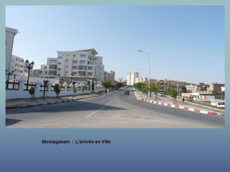 Mostaganem : Larrivée en Ville.