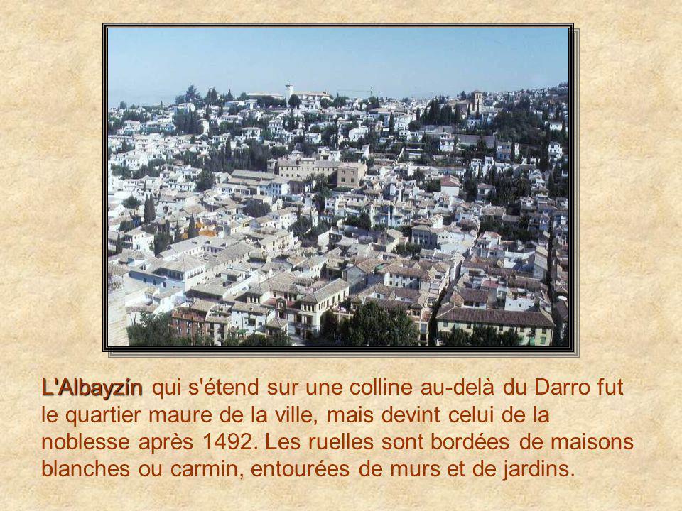 L Albayzín L Albayzín qui s étend sur une colline au-delà du Darro fut le quartier maure de la ville, mais devint celui de la noblesse après 1492.