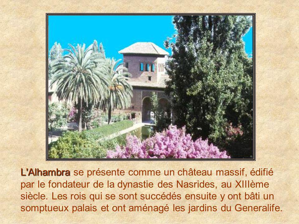 L Alhambra L Alhambra se présente comme un château massif, édifié par le fondateur de la dynastie des Nasrides, au XIIIème siècle.