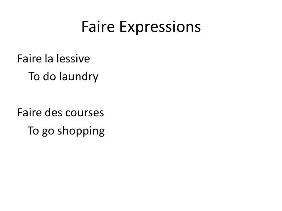 Faire Expressions Faire la lessive To do laundry Faire des courses To go shopping