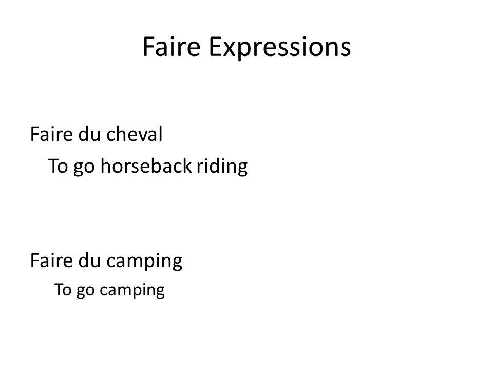 Faire Expressions Faire du cheval To go horseback riding Faire du camping To go camping