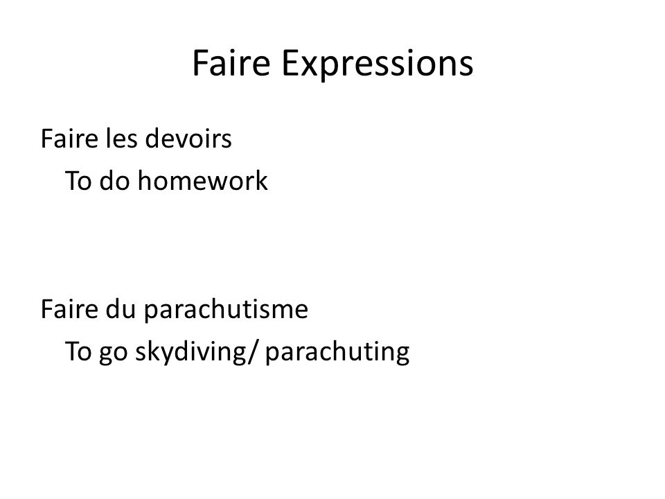 Faire Expressions Faire les devoirs To do homework Faire du parachutisme To go skydiving/ parachuting