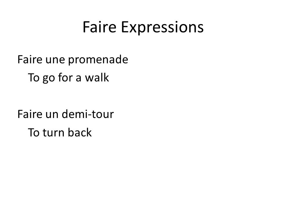 Faire Expressions Faire une promenade To go for a walk Faire un demi-tour To turn back