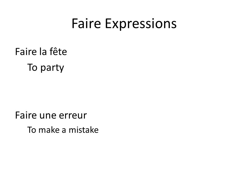 Faire Expressions Faire la fête To party Faire une erreur To make a mistake