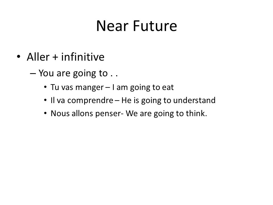 Near Future Aller + infinitive – You are going to..
