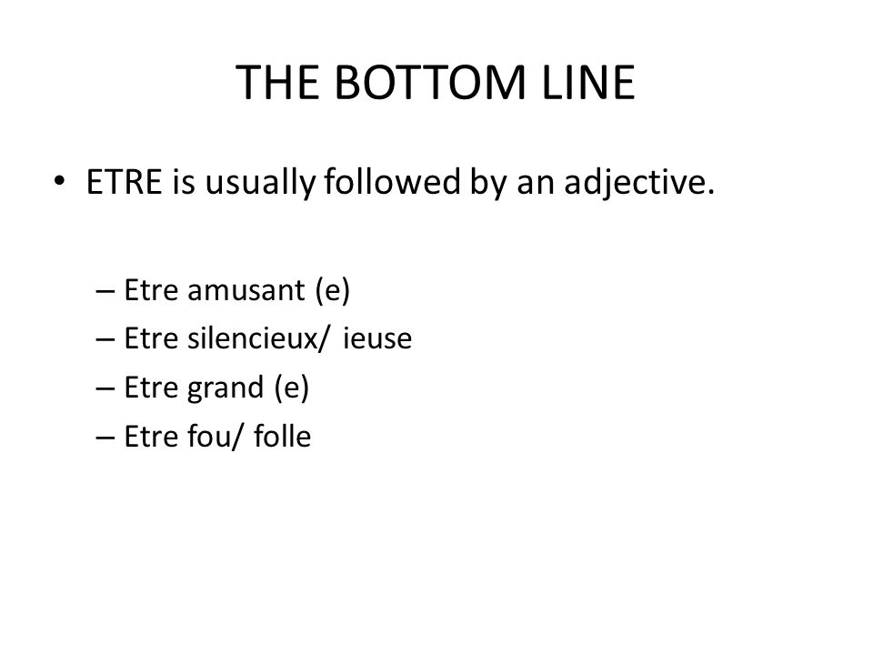 THE BOTTOM LINE ETRE is usually followed by an adjective.