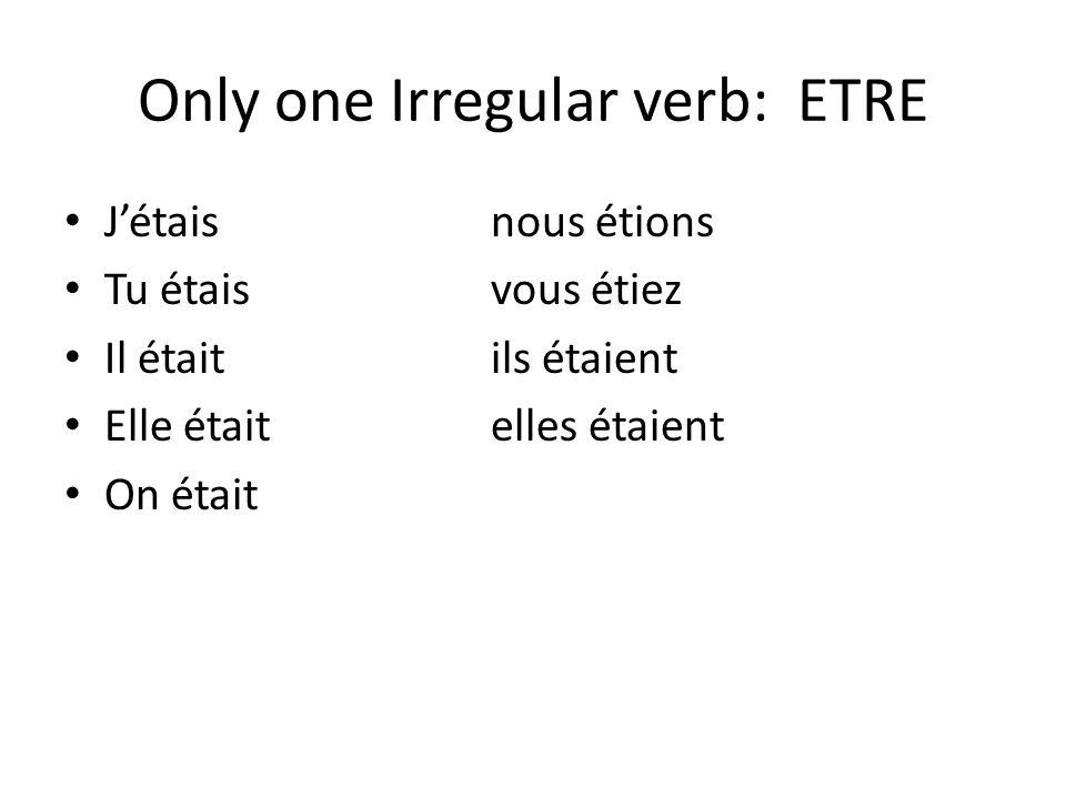 Only one Irregular verb: ETRE Jétaisnous étions Tu étaisvous étiez Il étaitils étaient Elle étaitelles étaient On était