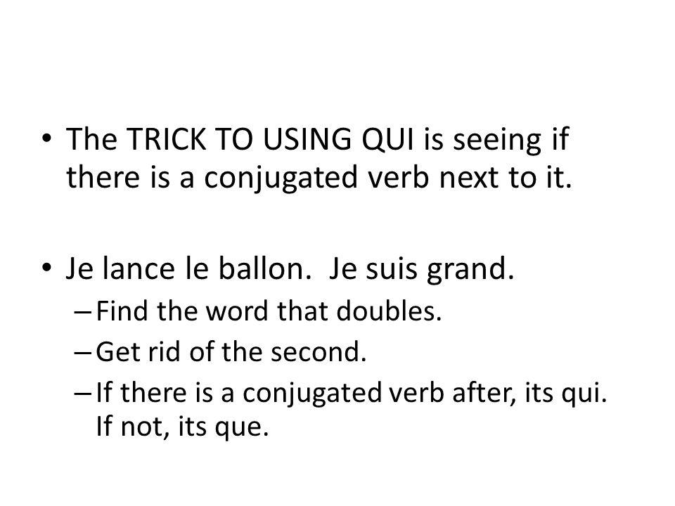 AFTER QUE THERE IS ANOTHER SUBJECT – Je trouve la porte que Guillaum a cherché – Il lance le balle que Marc a indiqué.