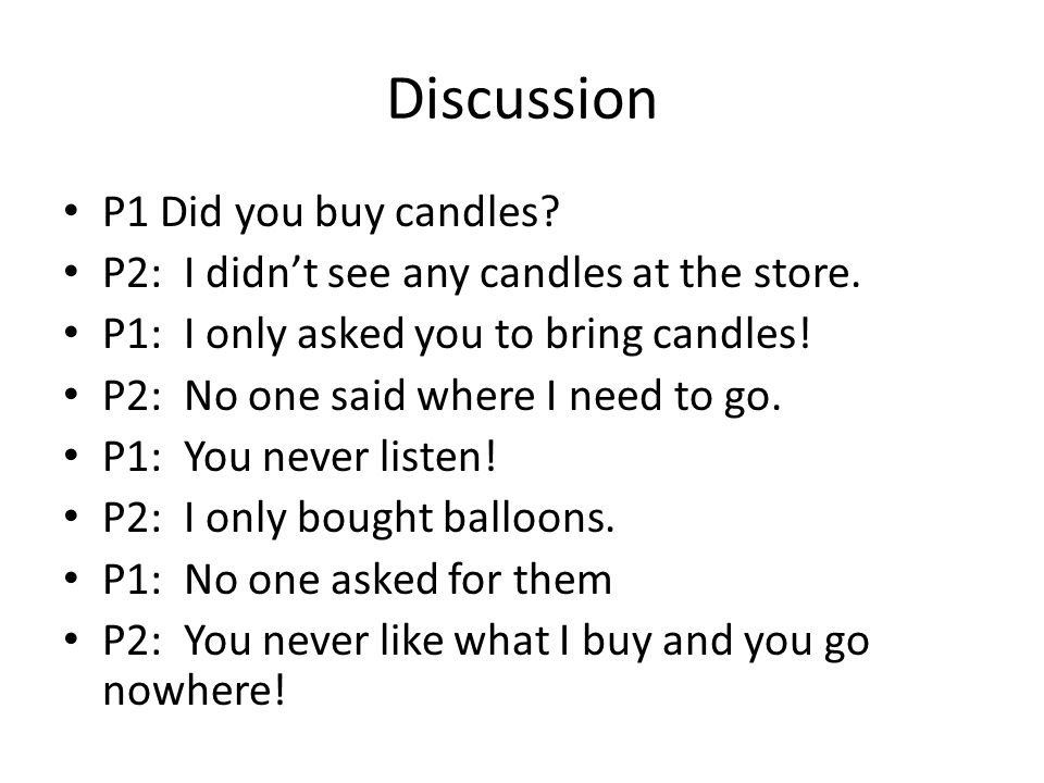 Discussion P1 Did you buy candles.P2: I didnt see any candles at the store.