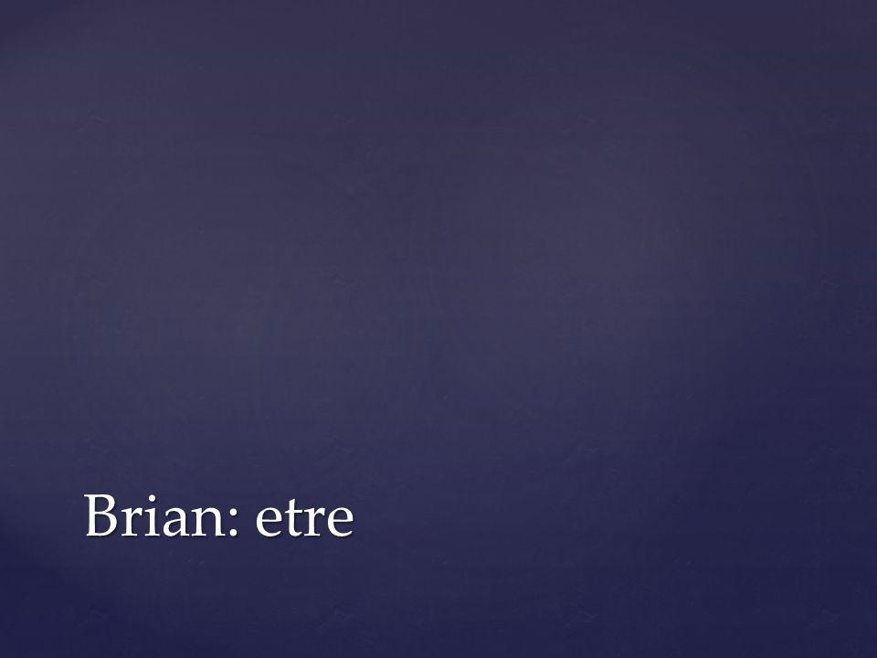 Brian: etre