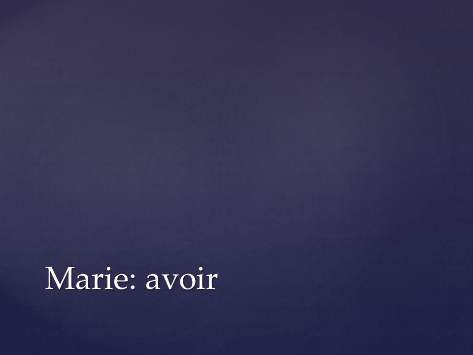 Marie: avoir
