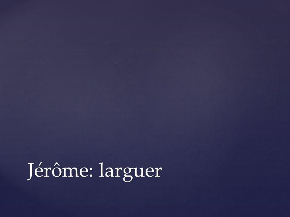 Jérôme: larguer