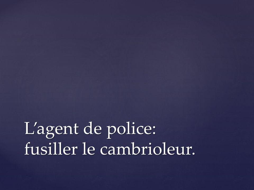 Lagent de police: fusiller le cambrioleur.