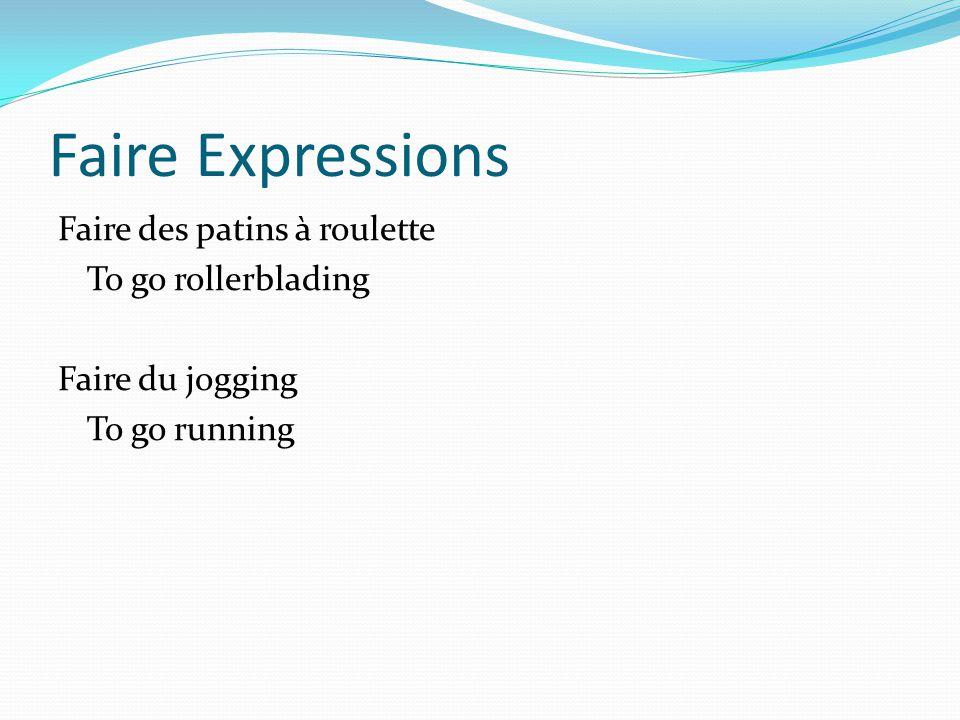 Faire Expressions Faire des patins à roulette To go rollerblading Faire du jogging To go running