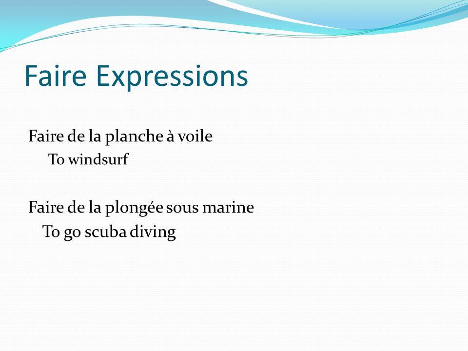 Faire Expressions Faire de la planche à voile To windsurf Faire de la plongée sous marine To go scuba diving