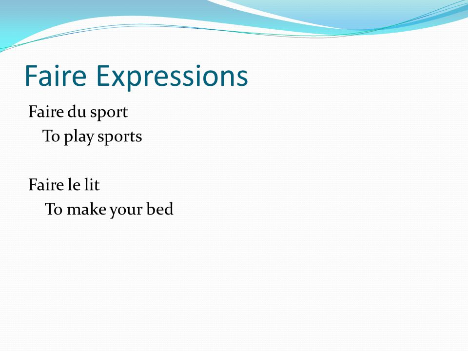 Faire Expressions Faire du sport To play sports Faire le lit To make your bed