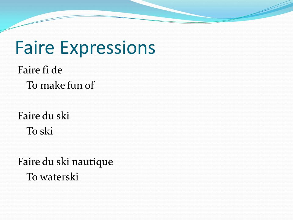 Faire Expressions Faire fi de To make fun of Faire du ski To ski Faire du ski nautique To waterski
