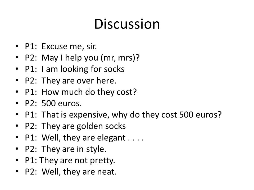 Discussion P1: Excuse me, sir. P2: May I help you (mr, mrs).