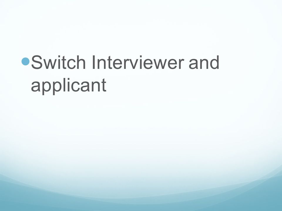 Switch Interviewer and applicant