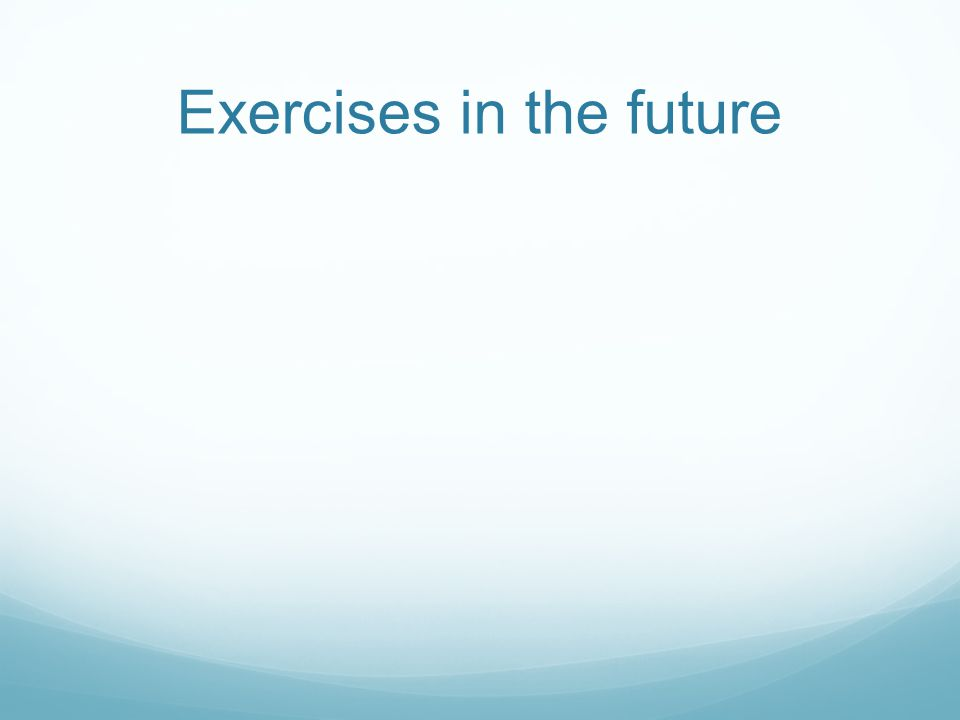 Exercises in the future