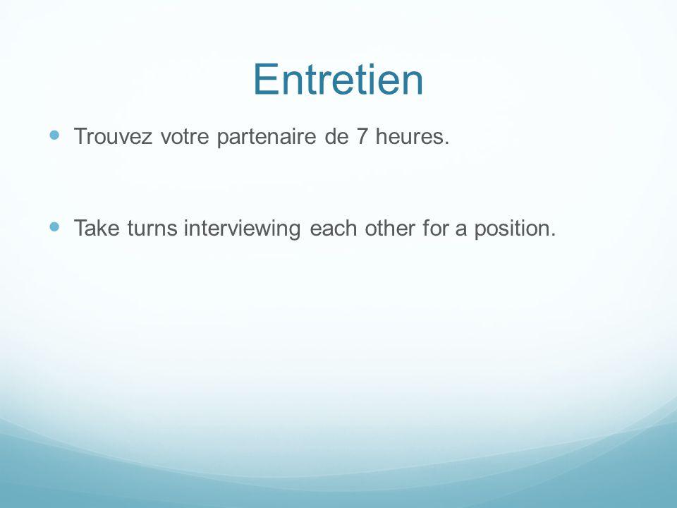 Entretien Trouvez votre partenaire de 7 heures. Take turns interviewing each other for a position.