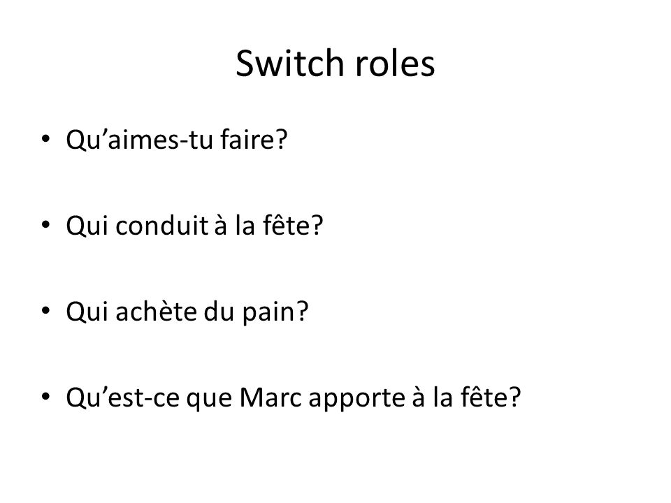 Switch roles Quaimes-tu faire. Qui conduit à la fête.