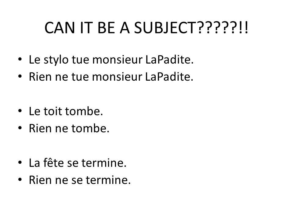 CAN IT BE A SUBJECT?????!. Le stylo tue monsieur LaPadite.