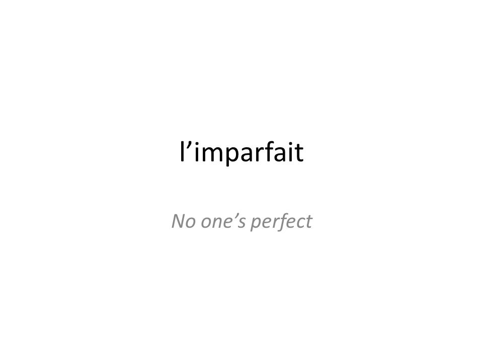 Limparfait This is the « used to tense » – Formed by taking the nous form of the verb – Cut off the ons – Add Aisions Aisiez Aitaient