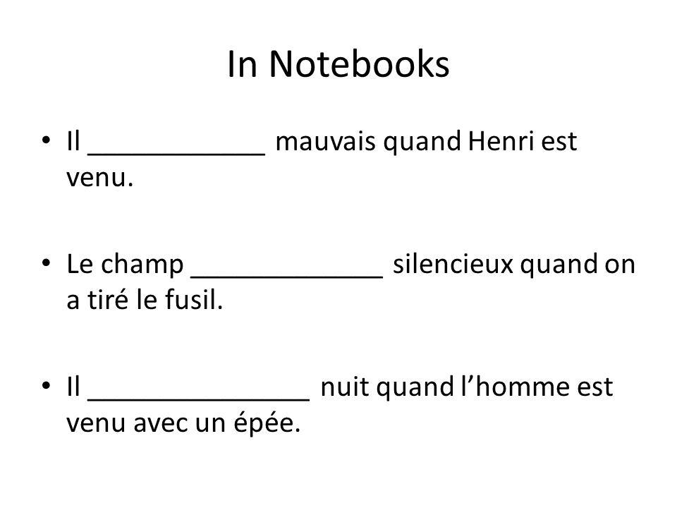 In Notebooks Il ____________ mauvais quand Henri est venu.