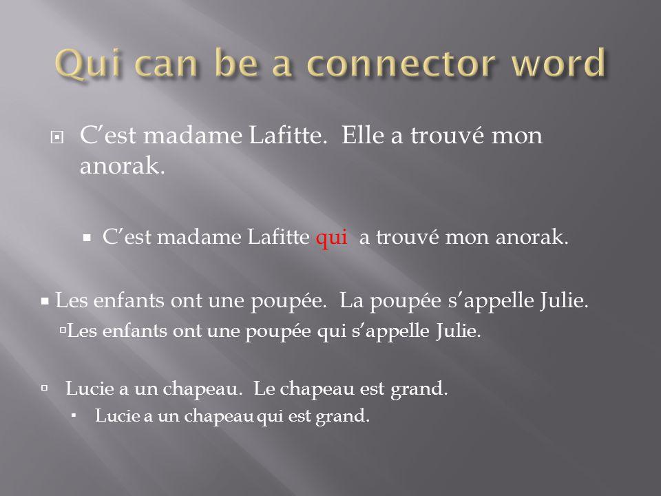 Cest madame Lafitte. Elle a trouvé mon anorak. Cest madame Lafitte qui a trouvé mon anorak.