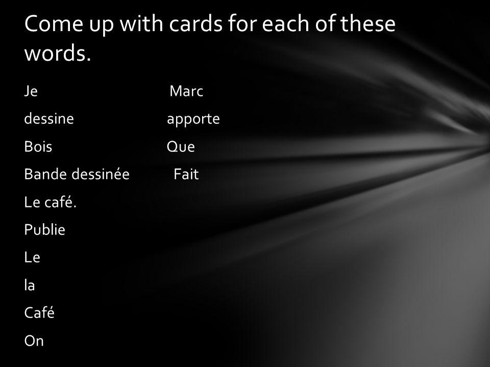 Je Marc dessine apporte Bois Que Bande dessinée Fait Le café. Publie Le la Café On Come up with cards for each of these words.