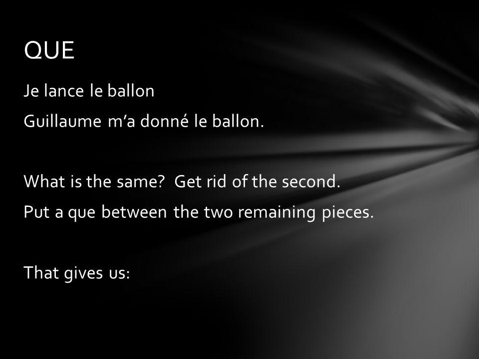 Je lance le ballon que Guillaume ma donné.
