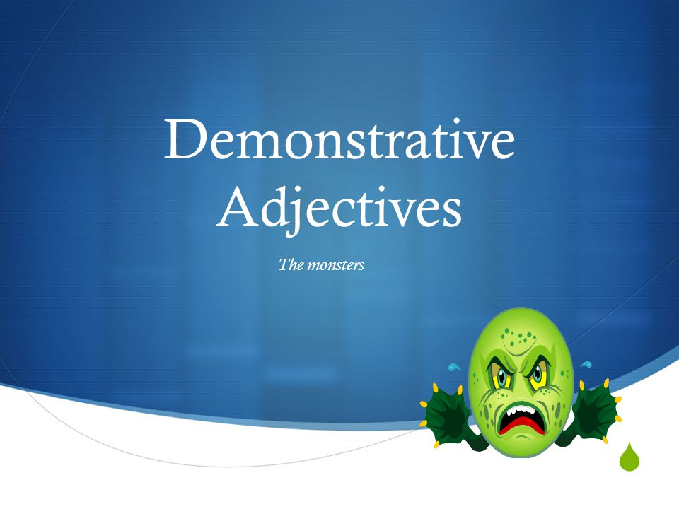 Demonstrative Adjectives The monsters