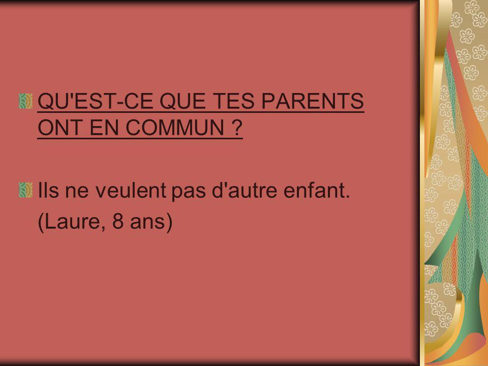QU'EST-CE QUE TES PARENTS ONT EN COMMUN ? Ils ne veulent pas d'autre enfant. (Laure, 8 ans)