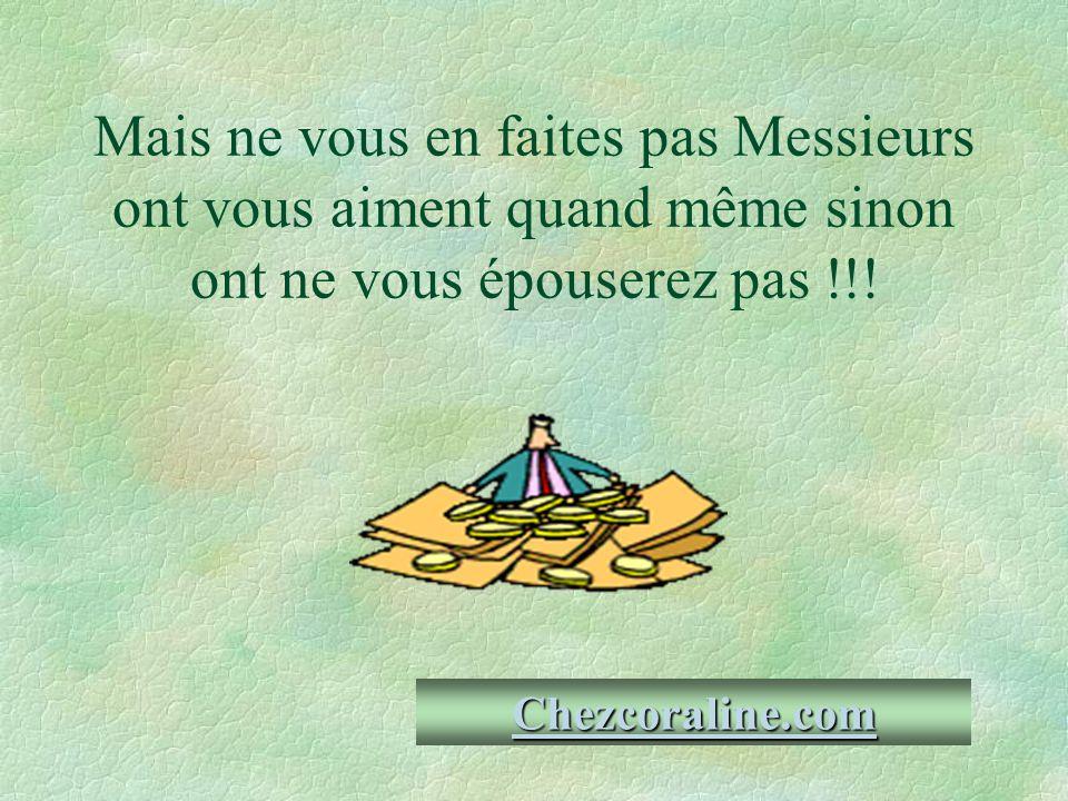 Mais ne vous en faites pas Messieurs ont vous aiment quand même sinon ont ne vous épouserez pas !!.