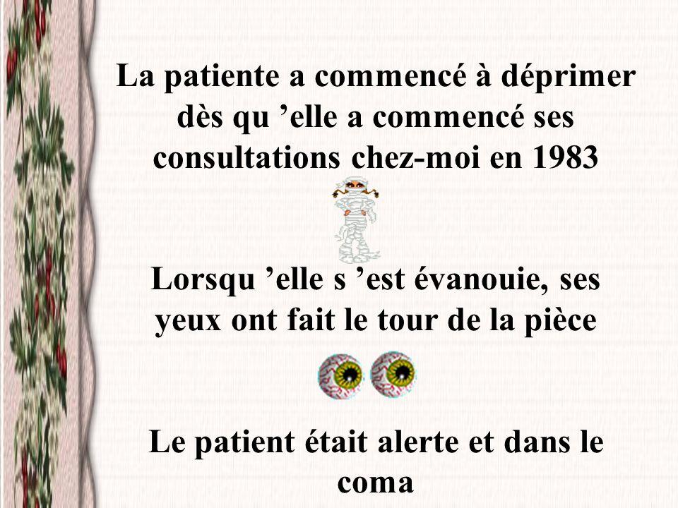 La patiente a commencé à déprimer dès qu elle a commencé ses consultations chez-moi en 1983 Lorsqu elle s est évanouie, ses yeux ont fait le tour de l