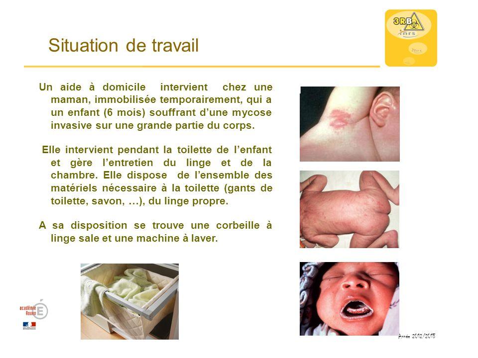 Situation de travail Un aide à domicile intervient chez une maman, immobilisée temporairement, qui a un enfant (6 mois) souffrant dune mycose invasive
